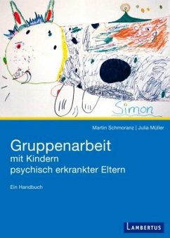 Gruppenarbeit mit Kindern psychisch kranker Eltern - Schmoranz, Martin;Müller, Julia