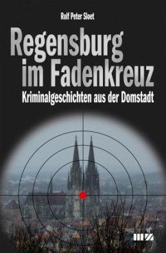 Regensburg im Fadenkreuz - Sloet, Rolf Peter