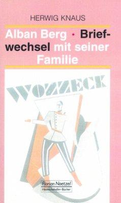 Alban Berg - Briefwechsel mit seiner Familie - Knaus, Herwig