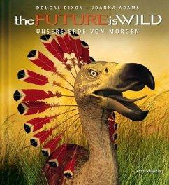the Future is Wild - Dixon, Dougal; Adams, Joanna