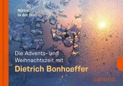 Die Advents- und Weihnachtszeit mit Dietrich Bonhoeffer - Bonhoeffer, Dietrich
