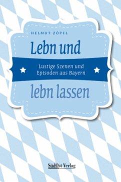 Lebn und lebn lassen - Zöpfl, Helmut