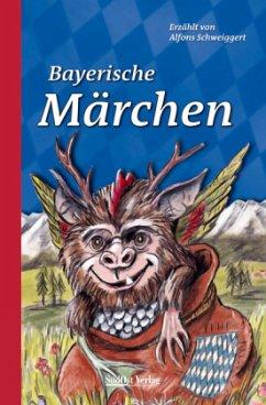 Bayerische Märchen - Schweiggert, Alfons