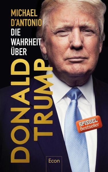 Die Wahrheit über Donald Trump (eBook, ePUB) - D'Antonio, Michael