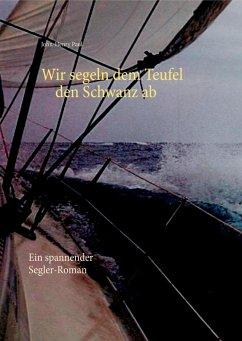 Wir segeln dem Teufel den Schwanz ab (eBook, ePUB)
