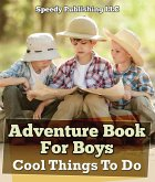 Adventure Book For Boys: Cool Things To Do (eBook, ePUB)