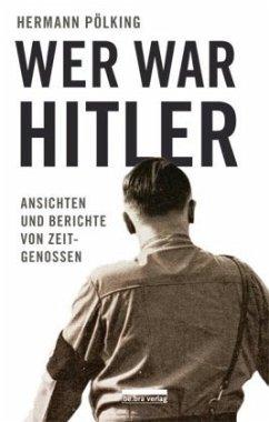 Wer war Hitler? - Pölking, Hermann