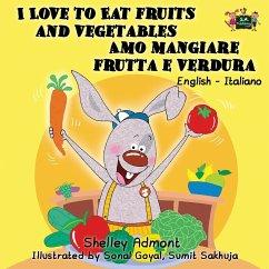 I Love to Eat Fruits and Vegetables Amo mangiare frutta e verdura: English Italian Bilingual Edition