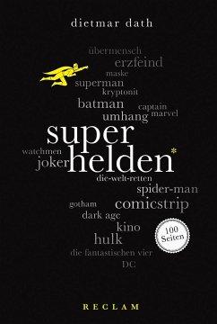 Superhelden. 100 Seiten - Dath, Dietmar