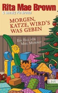 Morgen, Katze, wird's was geben / Ein Fall für Mrs. Murphy Bd.22 - Brown, Rita Mae;Brown, Sneaky Pie