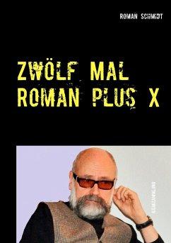 Zwölf Mal Roman plus X