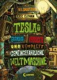 Teslas grandios verrückte und komplett gemeingefährliche Weltmaschine / Tesla Bd.3