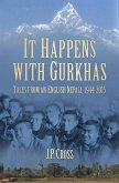 It Happens with Gurkhas: Tales from an English Nepali, 1944-2015