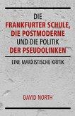 Die Frankfurter Schule, die Postmoderne und die Politik der Pseudolinken (eBook, ePUB)