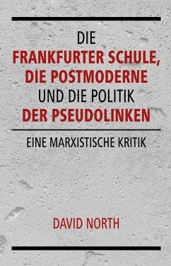 Die Frankfurter Schule, die Postmoderne und die Politik der Pseudolinken (eBook, ePUB) - North, David