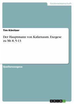 Der Hauptmann von Kafarnaum. Exegese zu Mt 8, 5-13