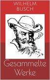 Gesammelte Werke (Vollständige und illustrierte Ausgaben: Max und Moritz, Plisch und Plum, Tobias Knopp u.v.m.) (eBook, ePUB)