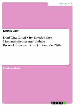 Dual City, Gated City, Divided City. Marginalisierung und globale Entwicklungstrends in Santiago de Chile (eBook, PDF)