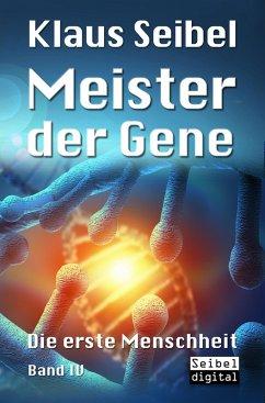 Meister der Gene / Die erste Menschheit Bd.4 (eBook, ePUB) - Seibel, Klaus