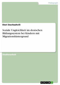 Soziale Ungleichheit im deutschen Bildungssystem bei Kindern mit Migrationshintergrund (eBook, PDF)