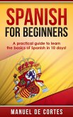 Spanish For Beginners: A Practical Guide to Learn the Basics of Spanish in 10 Days! (Language Series) (eBook, ePUB)