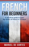 French For Beginners: A Practical Guide to Learn the Basics of French in 10 Days! (Language Series) (eBook, ePUB)
