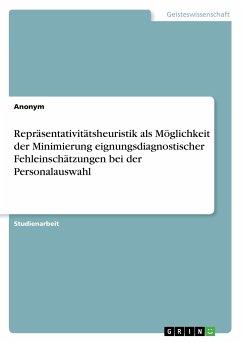 Repräsentativitätsheuristik als Möglichkeit der Minimierung eignungsdiagnostischer Fehleinschätzungen bei der Personalauswahl