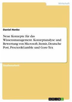 Neue Konzepte für das Wissensmanagement. Konzeptanalyse und Bewertung von Microsoft, Itemis, Deutsche Post, Procter&Gamble und Gore-Tex