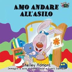 Amo andare all'asilo: I Love to Go to Daycare (Italian Edition) - Admont, Shelley; Books, Kidkiddos