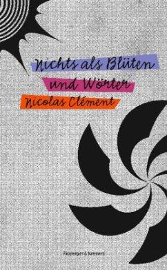 Nichts als Blüten und Wörter - Clément, Nicolas