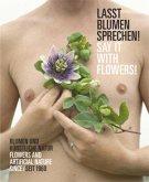 Lasst Blumen sprechen! Blumen und künstliche Natur seit 1960