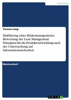 Einführung eines Risikomanagements. Bewertung der Lean Management Prinzipien für die Produktentwicklung nach der Untersuchung auf Informationssicherheit (eBook, PDF)