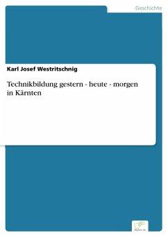 Technikbildung gestern - heute - morgen in Kärnten (eBook, PDF) - Westritschnig, Karl Josef