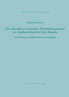 Die sekundären nominalen Wortbildungsmuster im Altalbanischen bei Gjon Buzuku (eBook, PDF) - Matzinger, Joachim