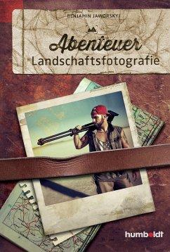Abenteuer Landschaftsfotografie - Jaworskyj, Benjamin