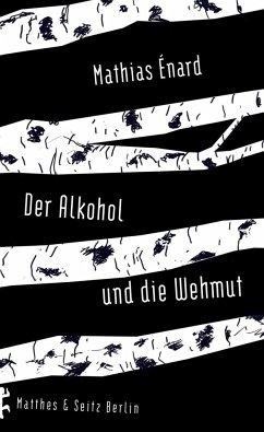Der Alkohol und die Wehmut - Énard, Mathias