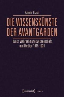 Die WissensKünste der Avantgarden - Flach, Sabine