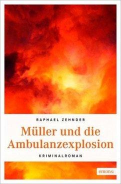 Müller und die Ambulanzexplosion - Zehnder, Raphael