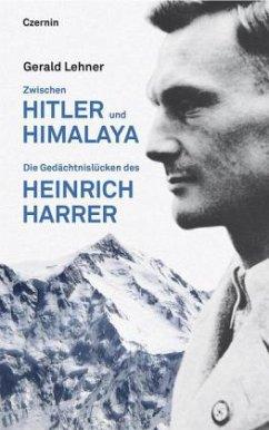 Zwischen Hitler und Himalaya - Lehner, Gerald