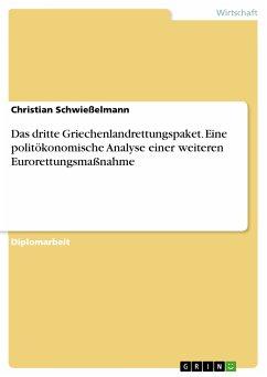 Das dritte Griechenlandrettungspaket. Eine politökonomische Analyse einer weiteren Eurorettungsmaßnahme (eBook, PDF)