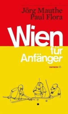 Wien für Anfänger - Mauthe, Jörg; Flora, Paul