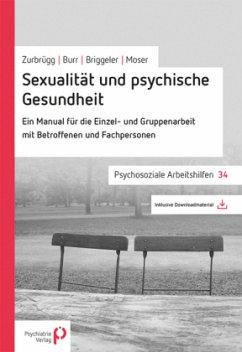 Sexualität und psychische Gesundheit - Zurbrügg, Rahel; Burr, Christian; Briggeler, Peter; Mosel, Elsy B.