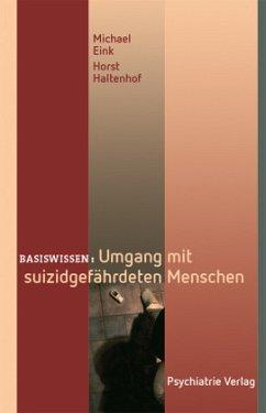 Umgang mit suizidgefährdeten Menschen - Eink, Michael; Haltenhof, Horst