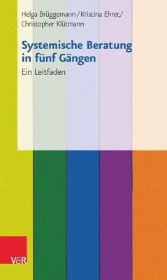 Systemische Beratung in fünf Gängen - Brüggemann, Helga; Ehret, Kristina; Klütmann, Christopher