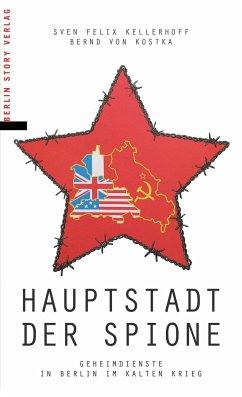 Hauptstadt der Spione - Kellerhoff, Sven Felix;Kostka, Bernd von