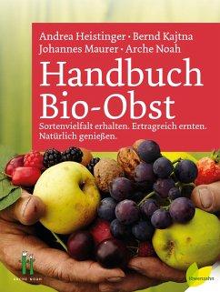 Handbuch Bio-Obst - Maurer, Johannes;Kajtna, Bernd;Heistinger, Andrea