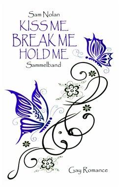 BookRix Kiss me - Break me - Hold me (eBook, ePUB)