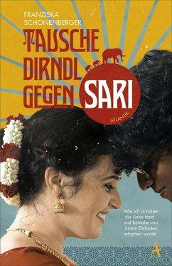 Tausche Dirndl gegen Sari (eBook, ePUB) - Schönenberger, Franziska; Ramb, Stefanie