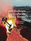 Mit Drohnen fotografieren und filmen (eBook, PDF)