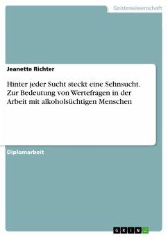 Hinter jeder Sucht steckt eine Sehnsucht. Zur Bedeutung von Wertefragen in der Arbeit mit alkoholsüchtigen Menschen (eBook, PDF) - Richter, Jeanette